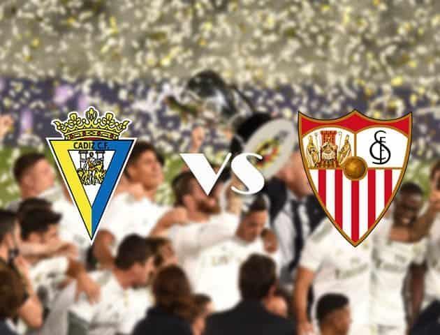 Nhận định kèo giữa Cadiz và Sevilla